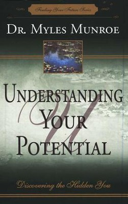Understanding Your Potential: Discovering the Hidden You   -     By: Myles Munroe