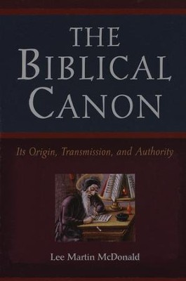 The Biblical Canon: Its Origin, Transmission, and Authority  -     By: Lee Martin McDonald