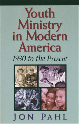 Youth Ministry in Modern America: 1930 to the Present   -     By: Jon Pahl