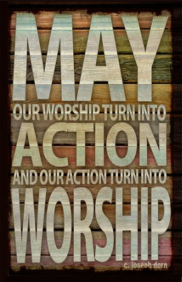 May Our Worship Turn Into Action Plaque  -