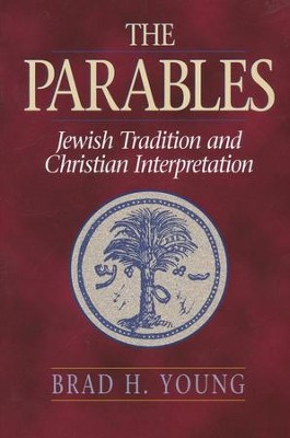 The Parables: Jewish Tradition and Christian Interpretation  -     By: Brad H. Young