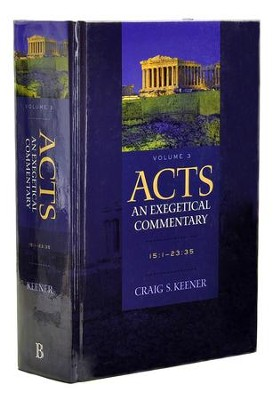 Acts: An Exegetical Commentary, Volume 3: 15:1-23:35  -     By: Craig S. Keener