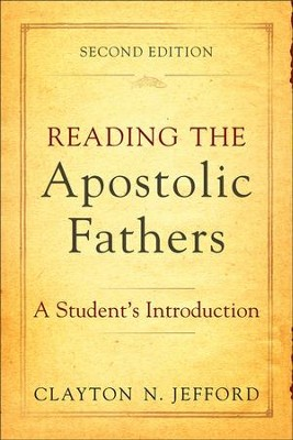 Reading the Apostolic Fathers: A Student's Introduction, Second Edition  -     By: Clayton N. Jefford