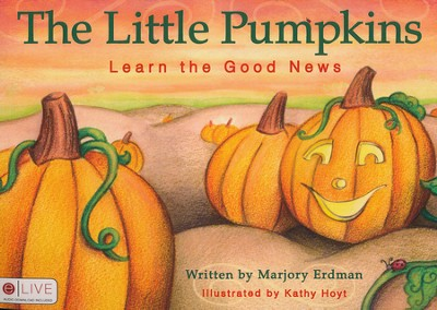 The Little Pumpkins: Learn the Good News  -     By: Marjory Erdman