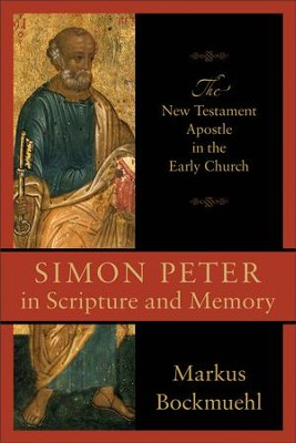 Simon Peter in Scripture and Memory: The New Testament Apostle in the Early Church  -     By: Markus Bockmuehl