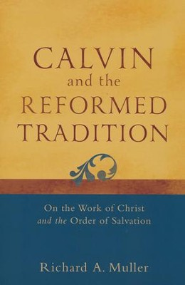 Calvin and the Reformed Tradition: On the Work of Christ and the Order of Salvation  -     By: Richard A. Muller