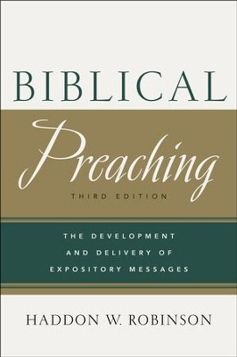 Biblical Preaching: The Development and Delivery of Expository Messages, Third Edition  -     By: Haddon W. Robinson