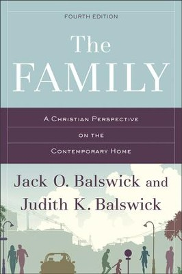 The Family, Fourth Edition: A Christian Perspective on the Contemporary Home  -     By: Jack O. Balswick, Judith K. Balswick