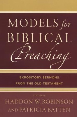 Models for Biblical Preaching: Expository Sermons from the Old Testament  -     By: Haddon W. Robinson, Patricia Batten