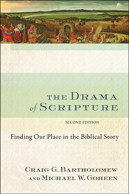 The Drama of Scripture, Second Edition   -     By: Craig G. Bartholomew, Michael W. Goheen