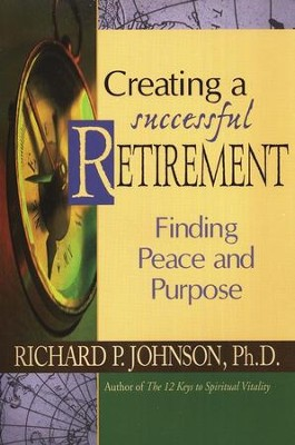 Creating a Successful Retirement: Finding Peace and Purpose  -     By: Richard P. Johnson