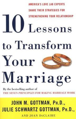 Ten Lessons to Transform Your Marriage: America's Love Lab Experts Share Their Strategies for Strengthening Your Relationship  -     By: John Gottman