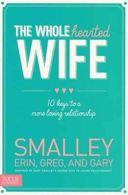 The Wholehearted Wife: 10 Keys to a More Loving Relationship  -     By: Erin Smalley, Gary Smalley, Greg Smalley