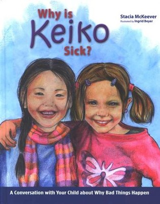 Why is Keiko Sick? A Conversation with Your Child about Why Bad Things Happen  -     By: Stacia McKeever