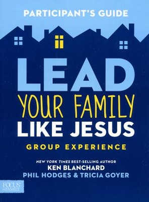 Lead Your Family Like Jesus Participants Guide  -     By: Ken Blanchard, Tricia Goyer, Phil Hodges