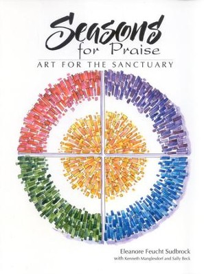 Seasons for Praise: Art for the Sanctuary   -     By: Eleanore Fuecht Sudbrock, Kenneth Manglesdorf, Sally Beck