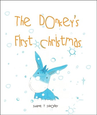 The Donkey's First Christmas  -     By: Susanne T. Schroder