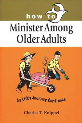 How to Minister Among Older Adults: Life's Journey Continues  -     By: Charles T. Knippel