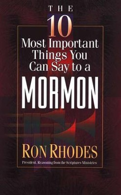 10 Most Important Things You Can Say to a Mormon  -     By: Ron Rhodes