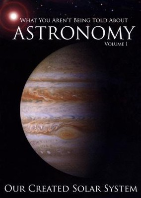 Our Created Solar System, Volume 1: What You Aren't Told About Astronomy--DVD, Expanded and Revised Edition   -     By: Spike Psarris