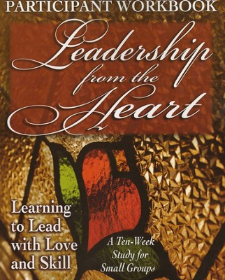 Leadership from the Heart: Learning to Lead with Love and Skill - Participant Workbook  -
