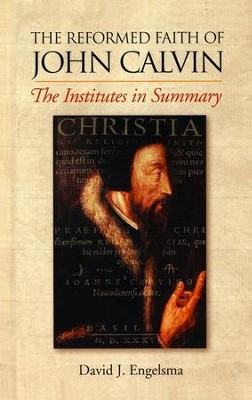 The Reformed Faith of John Calvin   -     By: David Engelsma