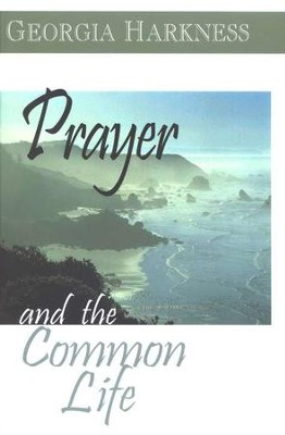 Prayer and the Common Life   -     By: Georgia Harkness
