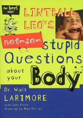 Lintball Leo's Not-so-Stupid Questions About Your Body  -     By: Dr. Walt Larimore, John Riddle