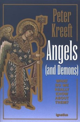Angels (and Demons): What Do We Really Know About Them?   -     By: Peter Kreeft
