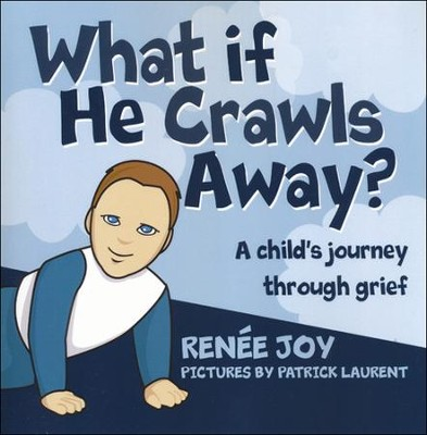 What If He Crawls Away?  -     By: Renee Joy