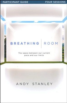 Breathing Room: Space Between Our Current Pace and Our Limits - Participant's Guide  -     By: Andy Stanley