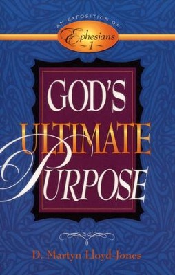 God's Ultimate Purpose: An Exposition of Ephesians 1:1-23  -     By: D. Martyn Lloyd-Jones