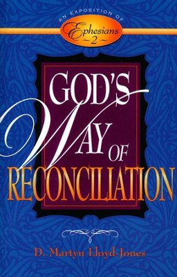 God's Way of Reconciliation: An Exposition of Ephesians 2  -     By: D. Martyn Lloyd-Jones