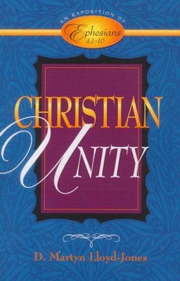 Christian Unity: An Exposition of Ephesians 4:1-16  -     By: D. Martyn Lloyd-Jones