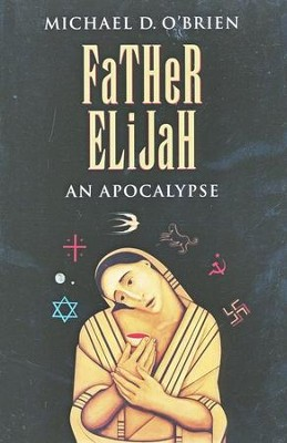 Father Elijah, Children of the Last Days Series #1   -     By: Michael D. O'Brien