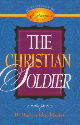 Christian Soldier, The: An Exposition of Ephesians 6:10-20  -     By: D. Martyn Lloyd-Jones