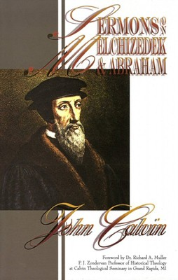 Sermons on Melchizedek & Abraham  -     By: John Calvin