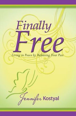 Finally Free: Living in Peace by Releasing the Past   -     By: Jennifer Kostyal