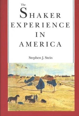 The Shaker Experience in America: A History of the United Society of Believers  -     By: Stephen J. Stein