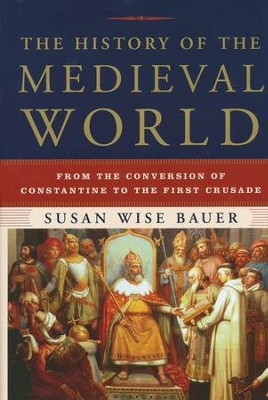 The History of the Medieval World: From the Conversion of Constantine to the First Crusade  -     By: Susan Wise Bauer