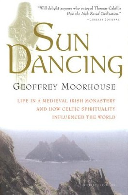 Sun Dancing: Life in a Medieval Irish Monastery   -     By: Geoffrey Moorhouse