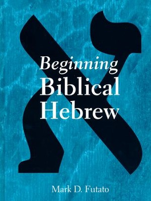 Beginning Biblical Hebrew  -     By: Mark D. Futato