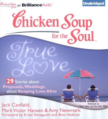 True Love: 29 Stories about Proposals, Weddings, and Keeping Love Alive - Unabridged Audiobook on CD  -     By: Jack Canfield, Mark Victor Hansen