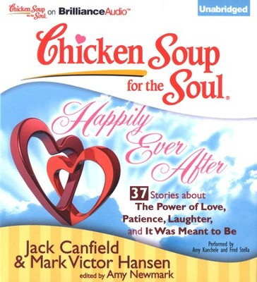 Happily Ever After: 37 Stories About The Power of Love, Patience, Laughter, and It Was Meant to Be - Unabridged Audiobook on CD  -     By: Jack Canfield, Mark Victor Hansen