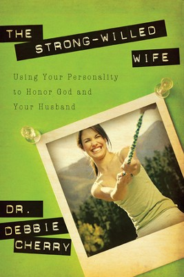 The Strong-Willed Wife: Using Your Personality to Honor God and Your Husband  -     By: Dr. Debbie L. Cherry