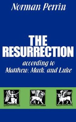 The Resurrection According to Matthew, Mark and Luke The.   -     By: Norman Perrin