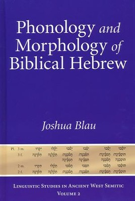 Phonology and Morphology of Biblical Hebrew: An Introduction - Linguistic Studies in Ancient West Semitic, Vol 2  -     By: Joshua Blau