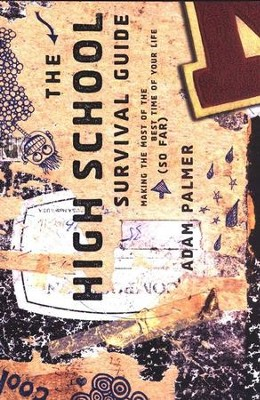The High School Survival Guide: Making the Most of the Best Time of Your Life (So Far)  -     By: Adam Palmer
