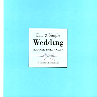 Chic & Simple Wedding Organizer  - Slightly Imperfect  -     By: Elizabeth Lluch, Alex Lluch
