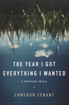 The Year I Got Everything I Wanted: A Spiritual Crisis  -     By: Cameron Conant